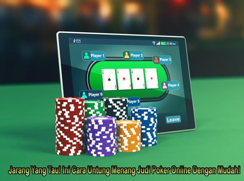 Jarang Yang Tau! Ini Cara Untung Menang Judi Poker Online Dengan Mudah!
