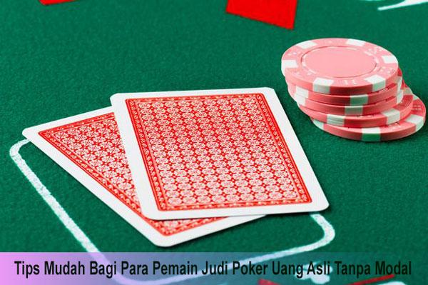 Tips Mudah Bagi Para Pemain Judi Poker Uang Asli Tanpa Modal